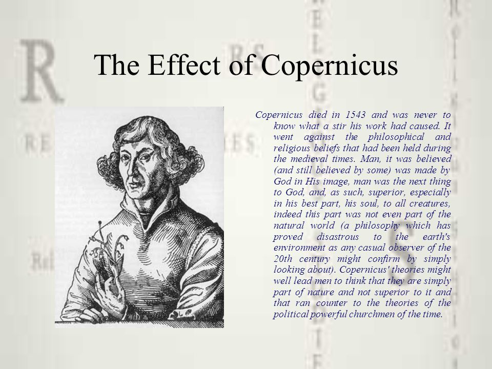 Two other Italian scientists of the time, Galileo and Bruno, embraced the Copernican theory unreservedly and as a result suffered personal injury at the hands of the powerful church inquisitors.