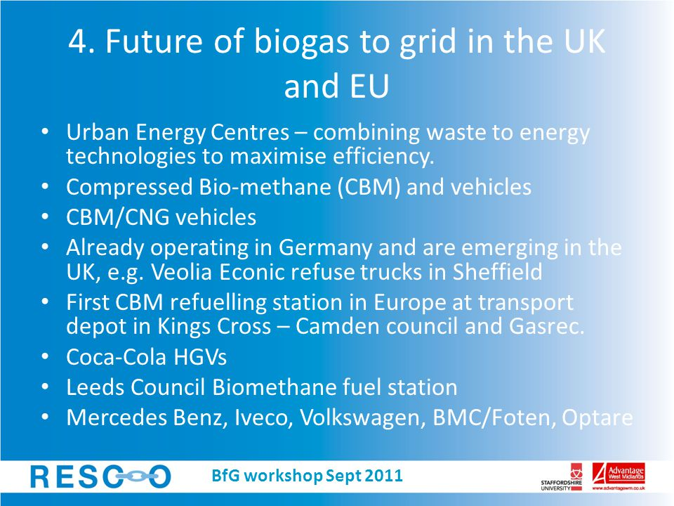Future of biogas to grid in the UK and EU Already 60 plants connected to the grid in Germany (and constantly increasing in Switzerland, Holland and Sweden).