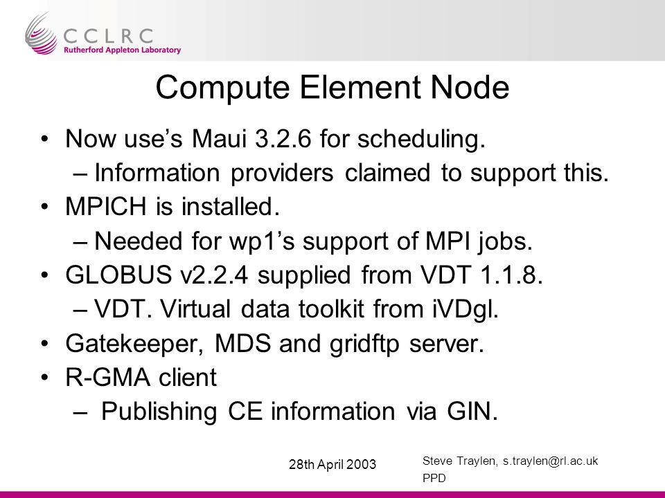 Steve Traylen, s.traylen@rl.ac.uk PPD 28th April 2003 Computing Element(2) GridFTP logs published into R-GMA.