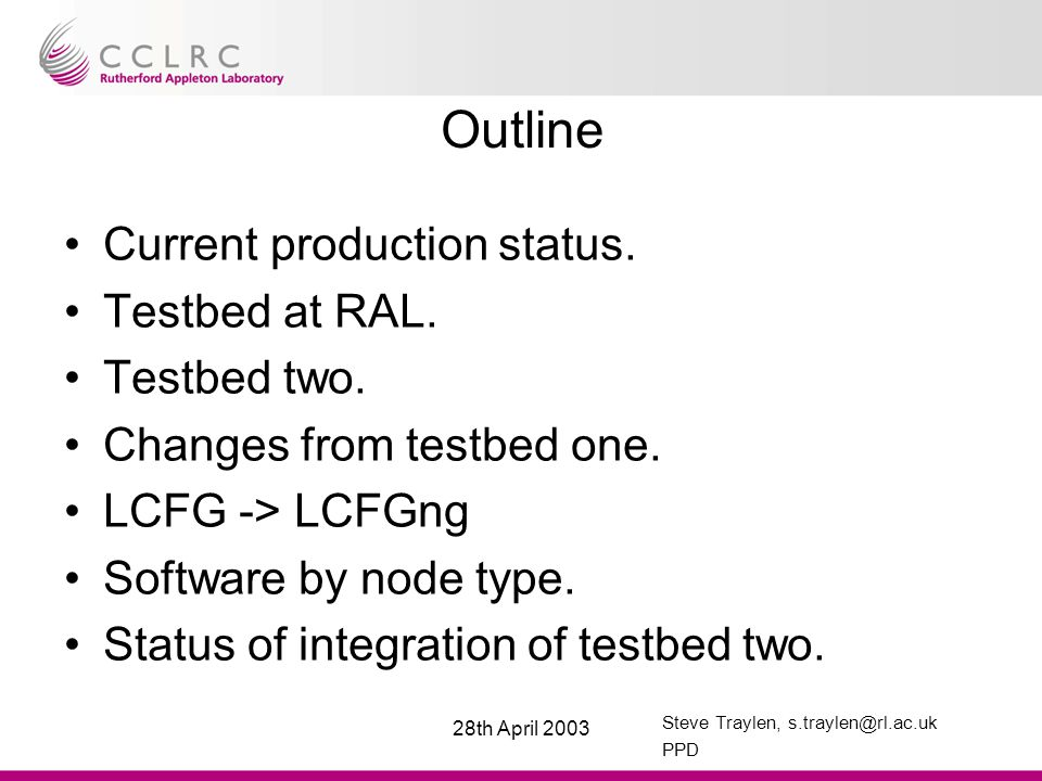 Steve Traylen, s.traylen@rl.ac.uk PPD 28th April 2003 Current Application TB Status Recommended testbed is still RH6.2, edg1.4.9 with LCFG.
