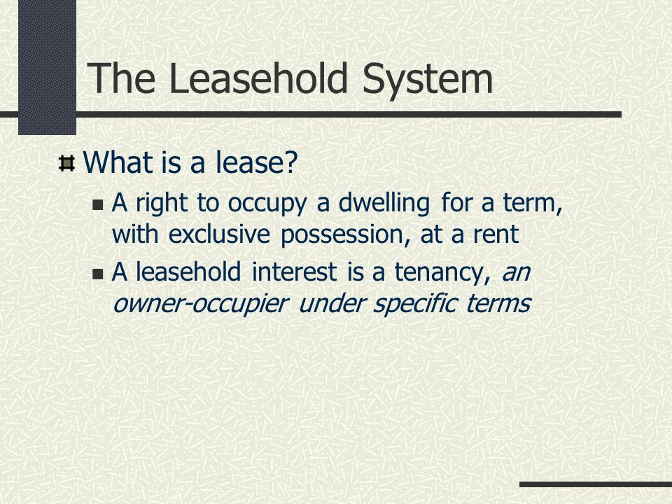 The Leasehold System What is a lease.