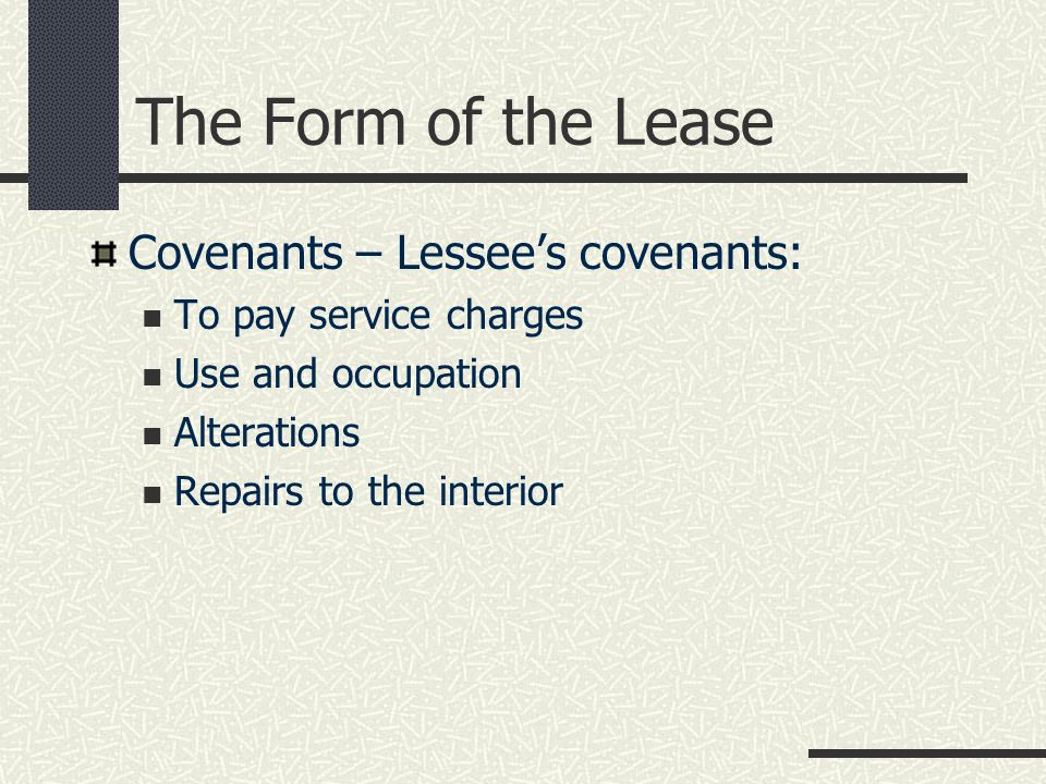 The Form of the Lease Covenants – Lessee's covenants: To pay service charges Use and occupation Alterations Repairs to the interior