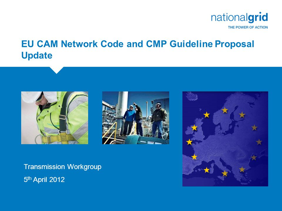 Capacity Allocation Mechanism (CAM) - Update  Network Code was formally issued to ACER 6 th March 2012  ACER have since raised a significant amount of questions and challenges with regards to the content of the CAM Network Code  Discussions held between ENTSOG and ACER representatives, with National Grid and Ofgem present  Discussions continue.