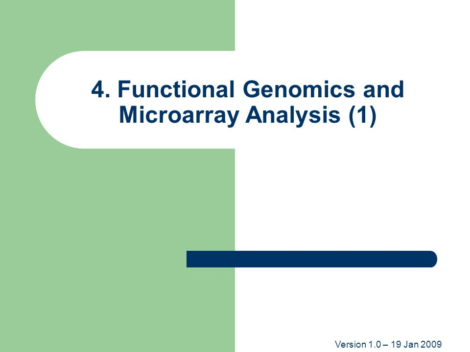Version 1.0 Background Functional Genomics Functional Genomics: – Systematic analysis of gene activity in healthy and diseased tissues.