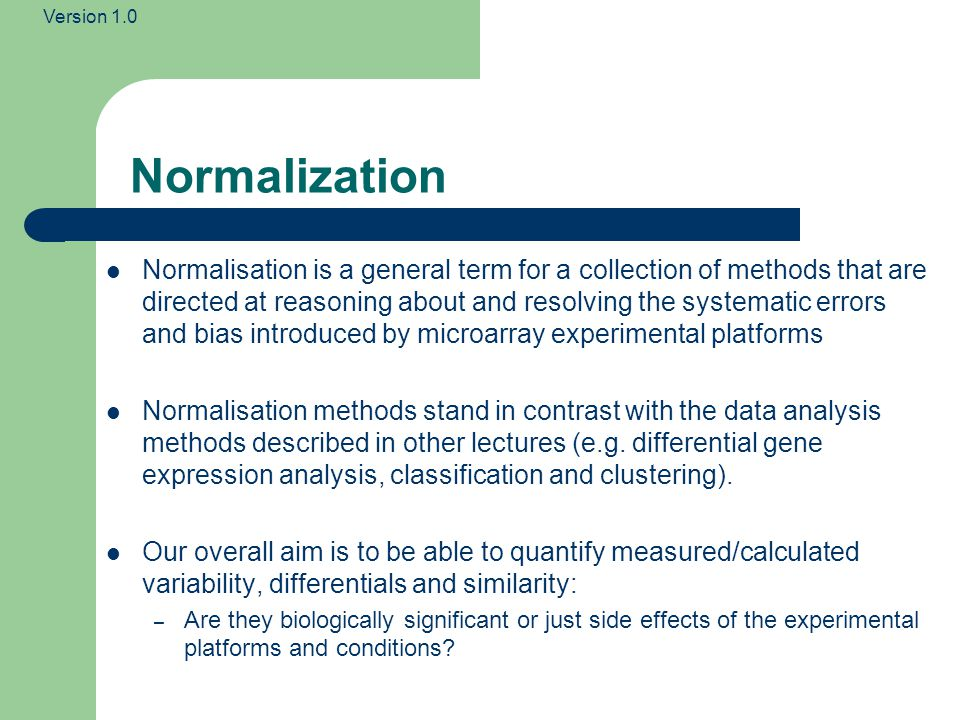 Version 1.0 Why Normalization Sources of Microarray Data Variability There are several levels of variability in measured gene expression of a feature.