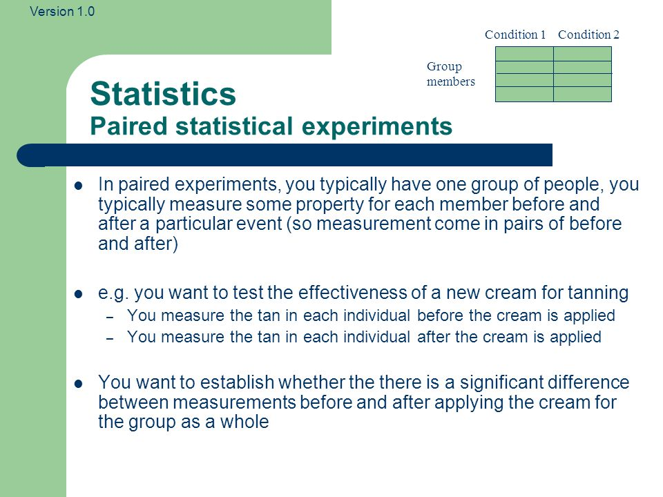 Version 1.0 Statistics Paired statistical experiments The WT/KO example is a paired experiment if the rats in the experiments are the same.