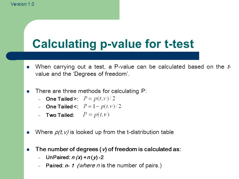 Version 1.0 p-values Results of the t-test: If the p-value associated with the t-test is small (usually set at p < 0.05), there is evidence to reject the null hypothesis in favour of the alternative.