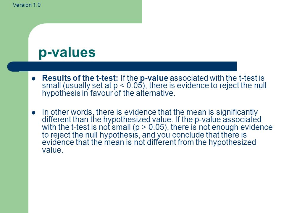 Version 1.0 t-value and p-value Given a t-value, and degrees of freedom, you can look-up a p- value Alternatively, if you know what p-value you need (e.g.
