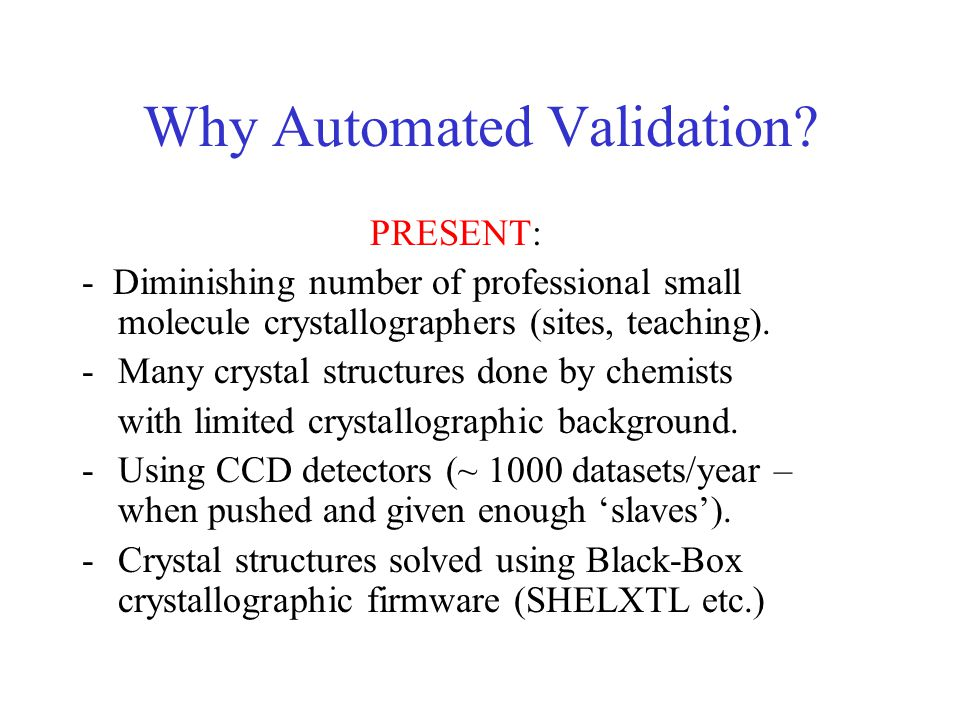 Why Automated Validation.PROBLEMS: -Exploding # of structural papers to review.