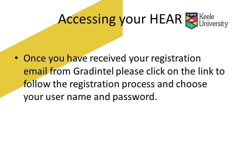 Accessing your HEAR Once you have completed your registration please visit www.gradintel.com to log onwww.gradintel.com You will be prompted to change your contact email address to your personal email account