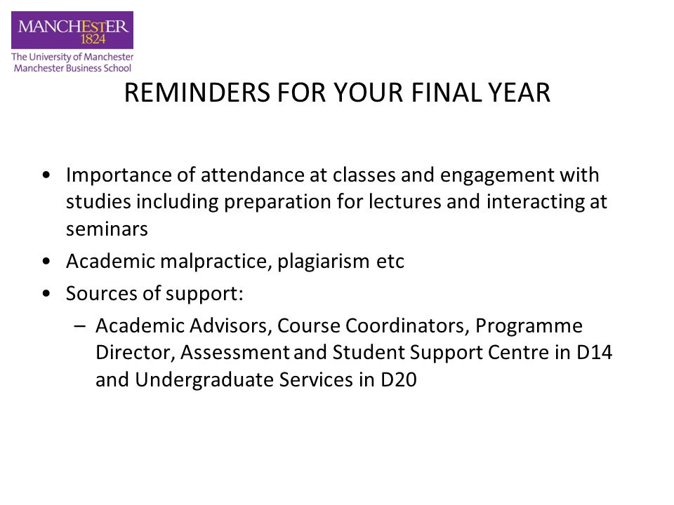 REMINDERS FOR YOUR FINAL YEAR Online course unit database http://courses.humanities.manchester.ac.uk/undergraduate/#mbs Course Unit Selection Changing courses – deadline 5 October Move to a timetabled seminar/workshop if you are in a holding class (SEM0 or WSP0) Coursework Submission Penalties apply for late submission