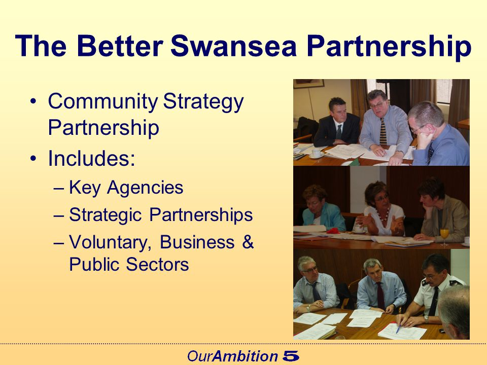 The Better Swansea Partnership A body of decision makers not a decision making body