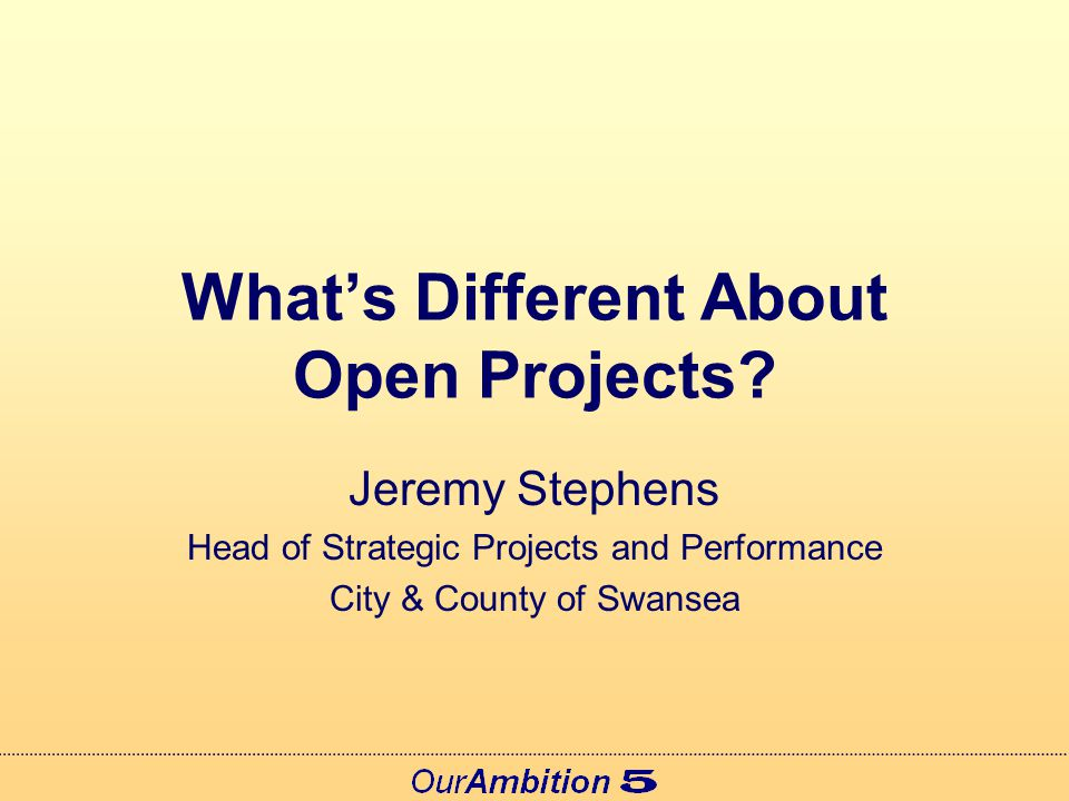 Open Projects Designed to engage as wide a range of stakeholders as possible Focused on achieving clear and agreed outcomes