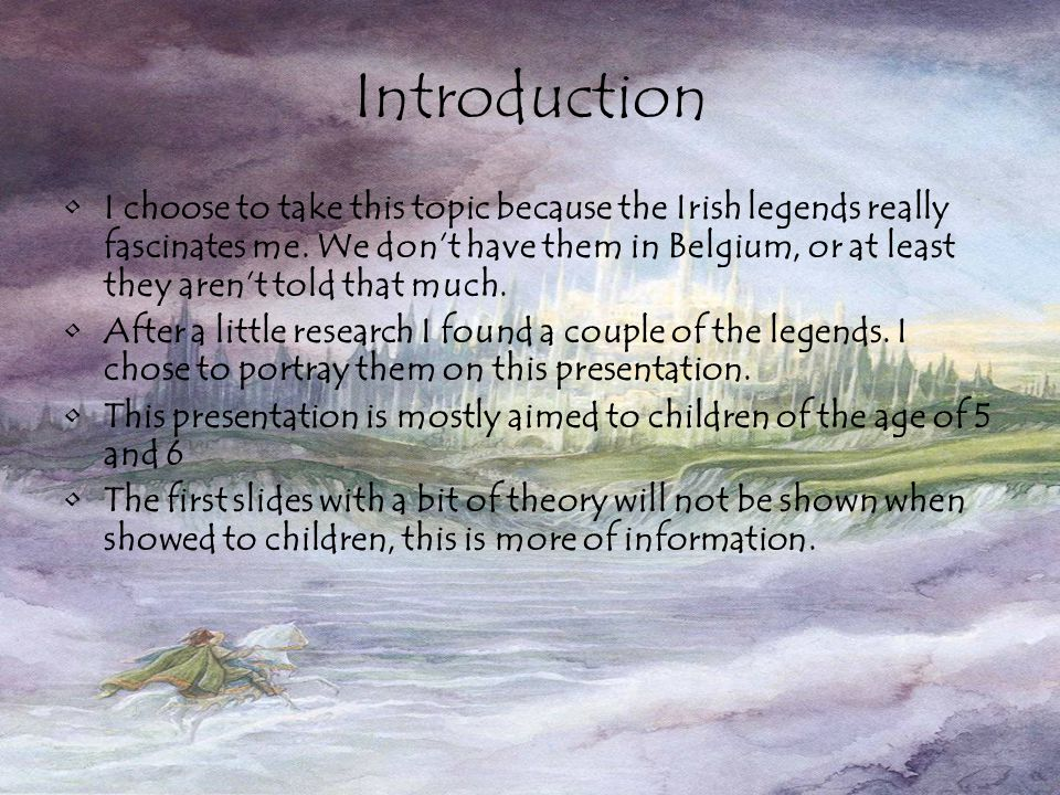 Introduction I choose to take this topic because the Irish legends really fascinates me.