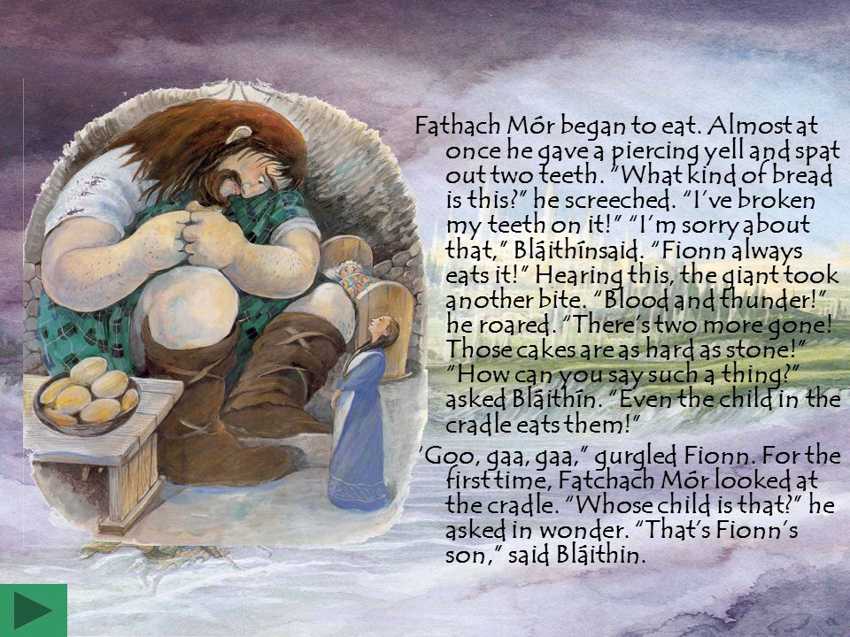 Fathach Mór began to eat.Almost at once he gave a piercing yell and spat out two teeth.