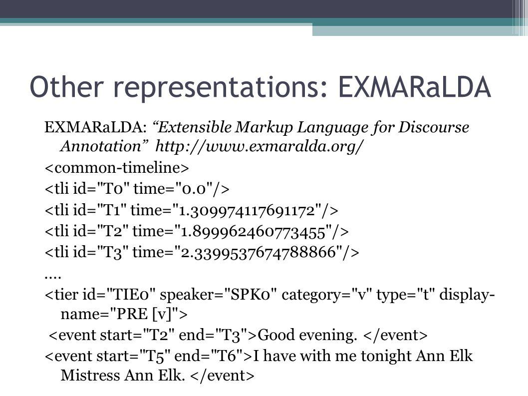 Other representations: EXMARaLDA EXMARaLDA: Extensible Markup Language for Discourse Annotation http://www.exmaralda.org/....