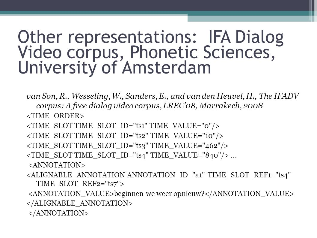 Other representations: IFA Dialog Video corpus, Phonetic Sciences, University of Amsterdam van Son, R., Wesseling, W., Sanders, E., and van den Heuvel, H., The IFADV corpus: A free dialog video corpus, LREC'08, Marrakech, 2008...