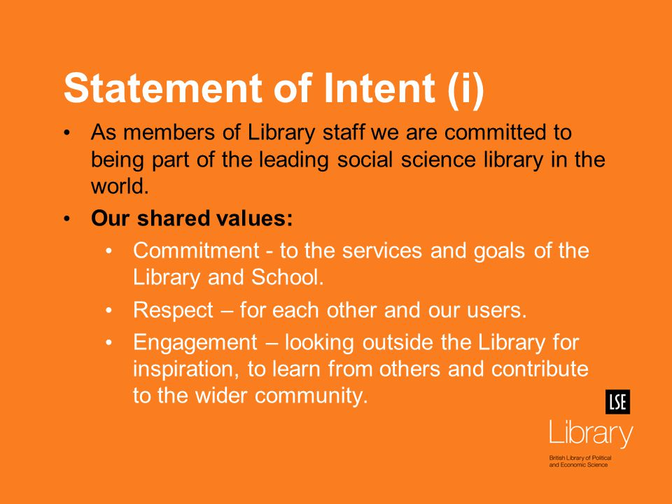 Statement of Intent (ii) Our style of working: Transparent – communicating openly and clearly, sharing information with colleagues to ensure the best results.