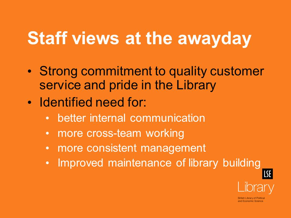 Early actions No e-mail day to encourage face-to- face communication Internal communications audit New role to liaise with Estates Division Senior managers on Service Counter on Learning at Work day