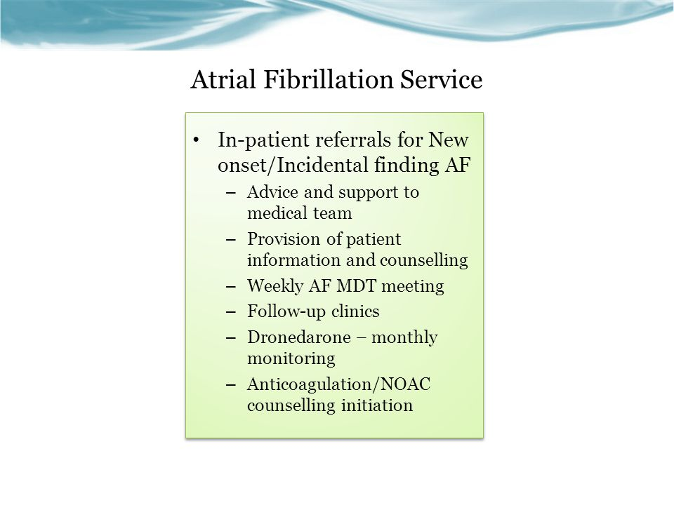 Atrial fibrillation Service Both Rate/Rhythm control need : Stroke risk assessment CHADS2 – 0/1 reassess risk CHA2DS2VASc score 1 anticoagulation to be considered 2 anticoagulation recommended