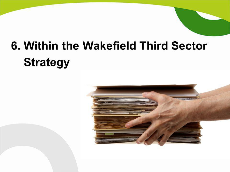 Purpose To create a collective approach, across Wakefield Together partners, to maximise the potential of the third sector in the district