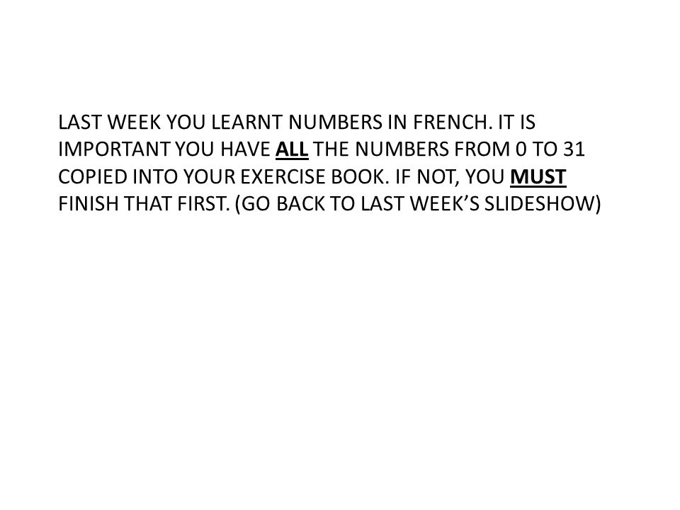 NOW YOU ARE GOING TO USE THE NUMBERS TO SAY HOW OLD YOU ARE… TO ASK SOMEONE HOW OLD ARE YOU? IN FRENCH, THIS IS WHAT YOU SAY… QUEL ÂGE AS-TU? IT IS PRONOUNCED KELL – AHJE – AH – TO WRITE QUEL ÂGE AS-TU? = HOW OLD ARE YOU? IN YOUR BOOK WRITE THIS TITLE IN YOUR BOOK ….