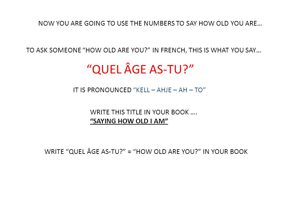 TO ANSWER THE QUESTION IN FRENCH, THIS IS WHAT YOU SAY.