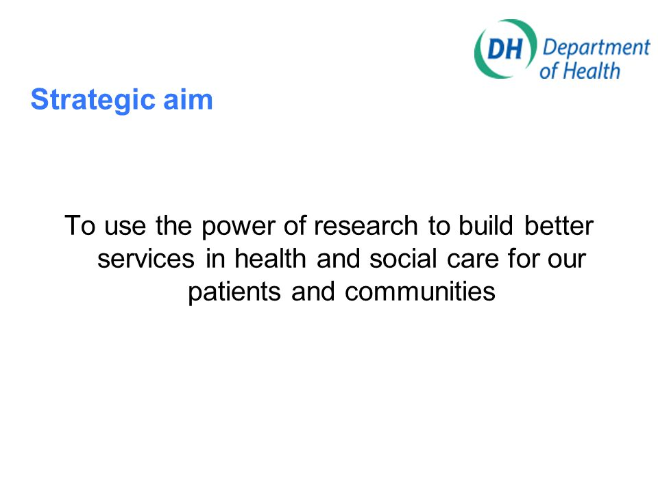 Objective 1 Research to inform practice and policy Fund good quality, relevant research to provide reliable evidence to inform key areas of health and social care policy and practice