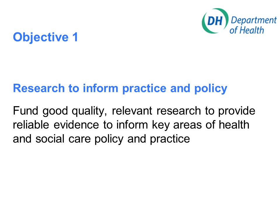 Objective 2 Research in the NHS Harness the capacity of the NHS to conduct research to improve national health and increase national wealth
