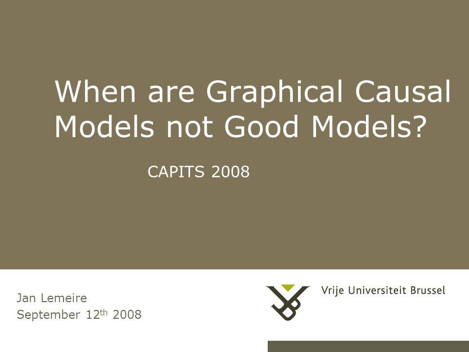 Pag.Jan Lemeire / 22 2 When are Causal Models not Good Models.