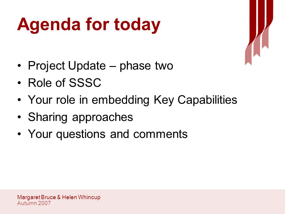 Autumn 2007 Margaret Bruce & Helen Whincup Why Key Capabilities?
