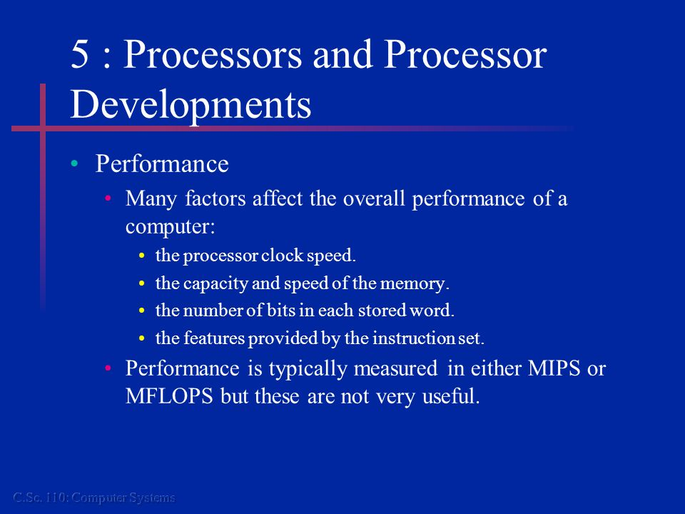 5 : Processors and Processor Developments The Role of The Clock The clock period is particularly important in determining the performance of a computer.