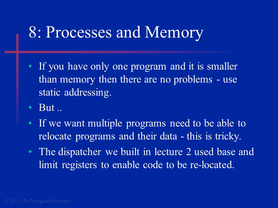 8: Memory management If we try and run multiple processes in memory then as they start and finish so the memory becomes fragmented.