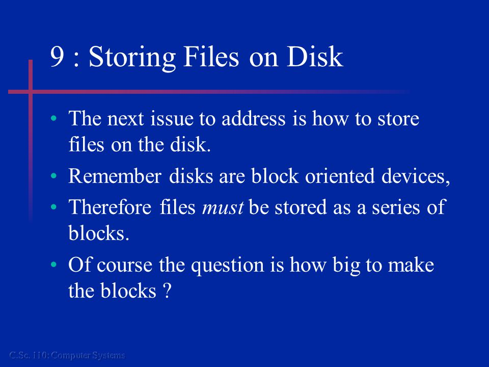 9 : Block Size and File System Performance The average UNIX file is 1K.