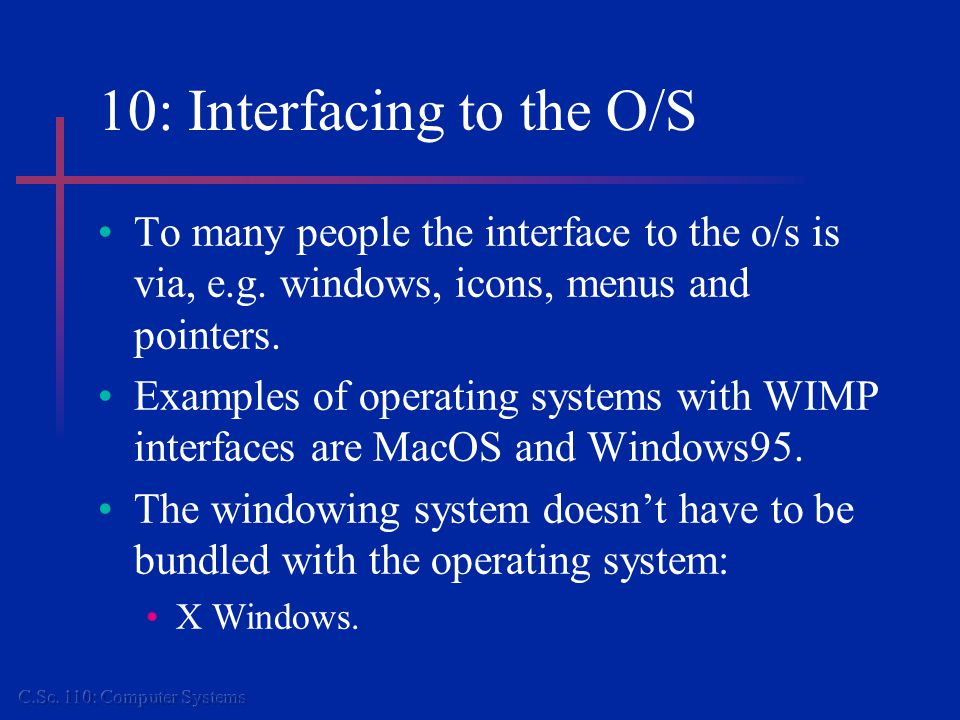 10 : Interfacing to the O/S...Many O/Ss still have textual command interfaces.
