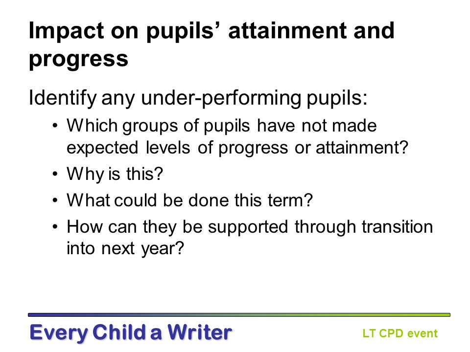 LT CPD event Every Child a Writer Impact on pupils' attainment and progress Consider the pupils who have received one to one tuition.