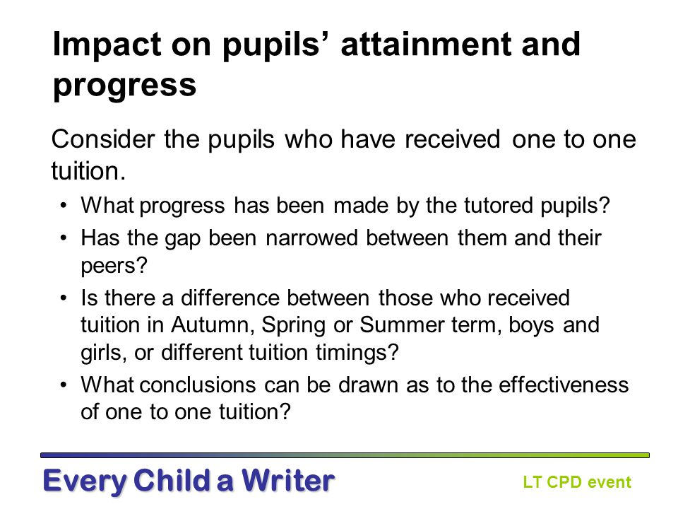 LT CPD event Every Child a Writer Field report Analysis of outcomes in the UK education system shows that around 55% of children who are in the bottom 20% at age seven (Key Stage 1), remain there at age 16 (Key Stage 4) and less than 20% of them move into the top 60%.
