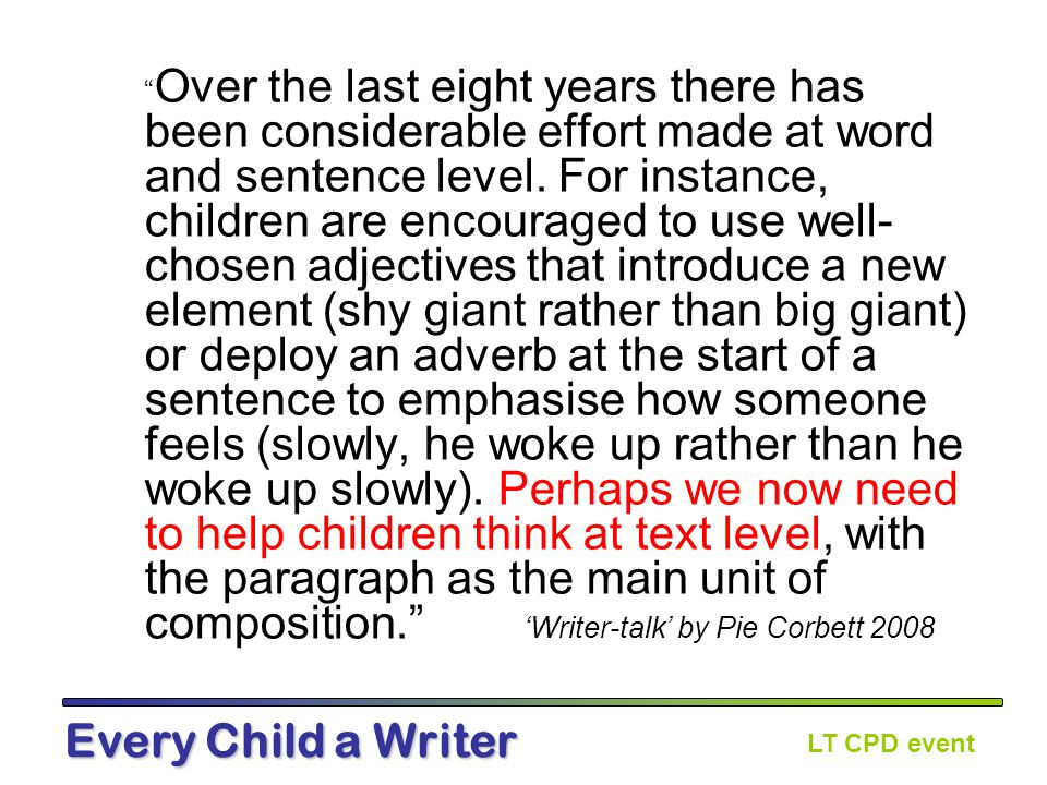 LT CPD event Every Child a Writer Organise and present whole texts effectively: AF3 –In stories, endings matter – both plot and theme have to be resolved.