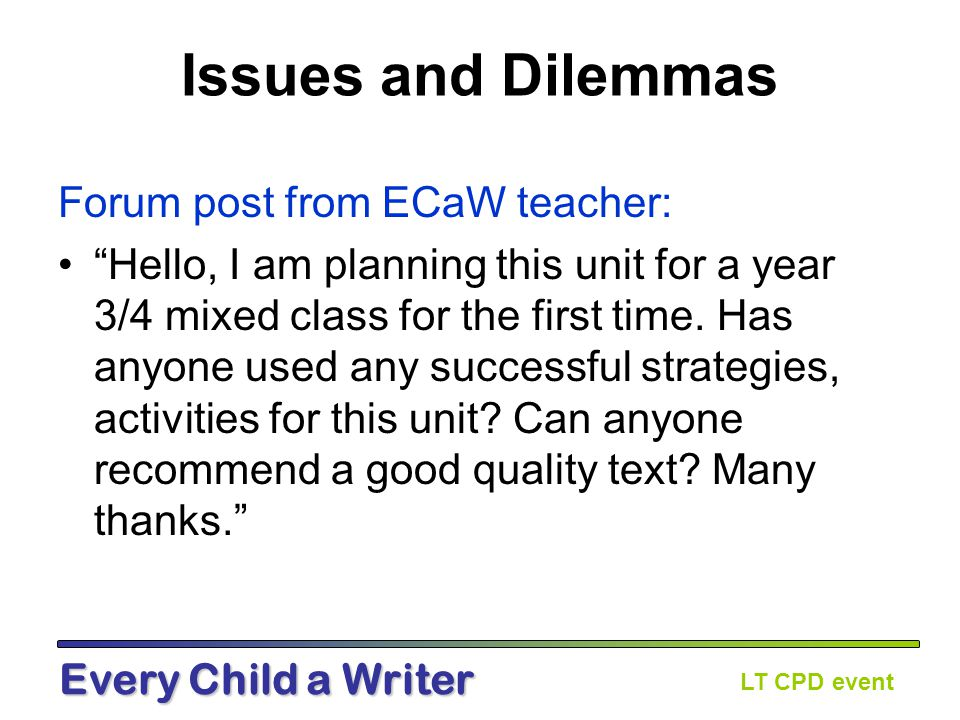 LT CPD event Every Child a Writer Year 4 Stories that raise issues/dilemmas Read unit overview What are the key ideas which will support the class.