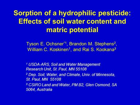 Sorption of a hydrophilic pesticide: Effects of soil water content and matric potential Tyson E. Ochsner *1, Brandon M. Stephens 2, William C. Koskinen.