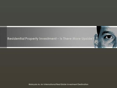 Residential Property Investment – Is There More Upside? Malaysia As An International Real Estate Investment Destination.
