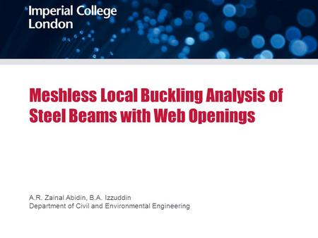 Meshless Local Buckling Analysis of Steel Beams with Web Openings A.R. Zainal Abidin, B.A. Izzuddin Department of Civil and Environmental Engineering.