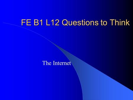 FE B1 L12 Questions to Think The Internet. Warm-ups Look at the picture on p.181 and 183. What are they trying to tell us? The pictures are all about.