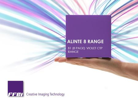 ALINTE 8 RANGE B1 (8 PAGE) VIOLET CTP RANGE. FFEI ALINTE 8 RANGE ABOUT FFEI Privately owned, diverse business with well established customer base Export.