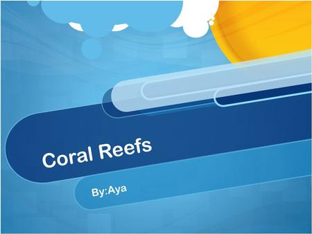 Coral Reefs By:Aya. Where is it located in the world? The red shows where the coral reef is located on the world.