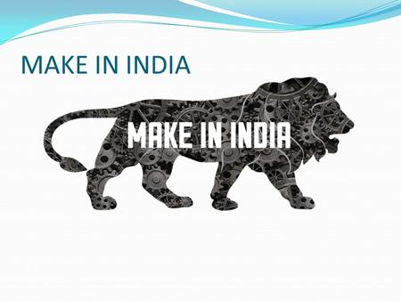MAKE IN INDIA. INTRODUCTION India has already marked its presence as one of the fastest growing economies of the world. It has been ranked among the top.