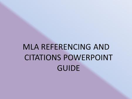 MLA REFERENCING AND CITATIONS POWERPOINT GUIDE. MLA Referencing and Citations You need to use referencing and citations when: 1 – You use a quotation.