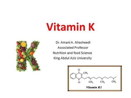 Vitamin K Dr. Amani A. Alrasheedi Associated Professor Nutrition and food Science King Abdul Aziz University.