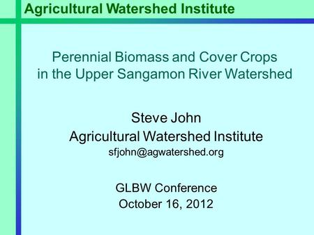 Perennial Biomass and Cover Crops in the Upper Sangamon River Watershed Agricultural Watershed Institute Steve John Agricultural Watershed Institute