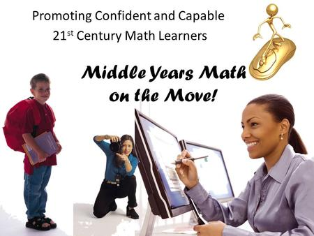 Middle Years Math on the Move! Promoting Confident and Capable 21 st Century Math Learners.
